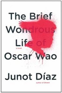 """The Brief, Wondrous Life of Oscar Wao"" by Junot Diaz 