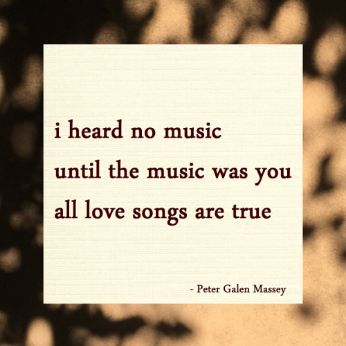 haiku poem by peter galen massey: i heard no music / until the music was you / all love songs are true
