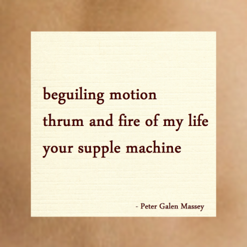 Haiku Peter Galen Massey Your Supple Machine