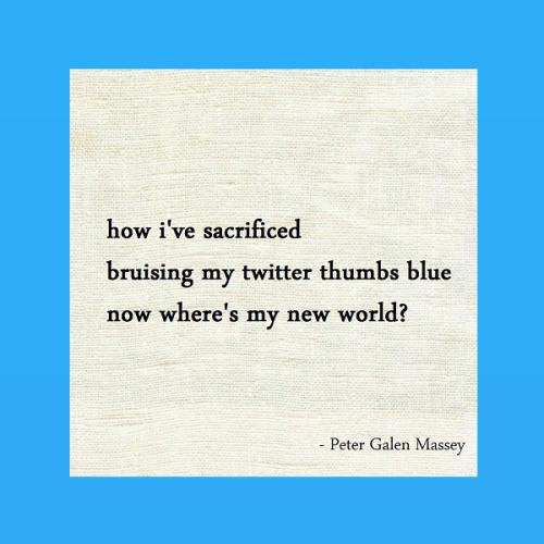 Haiku Peter Galen Massey Bruising My Twitter Thumbs