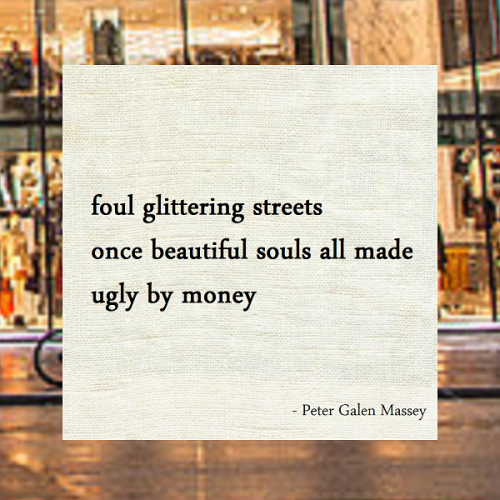Haiku Peter Galen Massey Made Ugly By Money