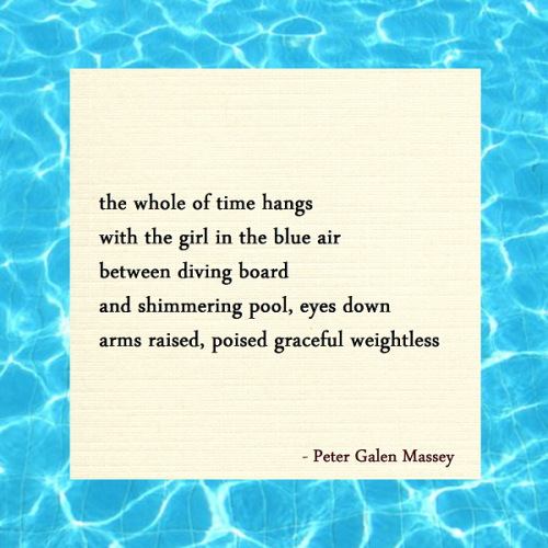 tanka peter galen massey the whole of time hangs / with the girl in the blue air / between diving board / and shimmering pool, eyes down / arms raised, poised graceful weightless