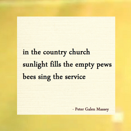 haiku poem in the country church sunlight fills the empty pews bees sing the service peter galen massey