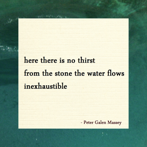 haiku here there is no thirst from the stone the water flows inexhaustible peter galen massey