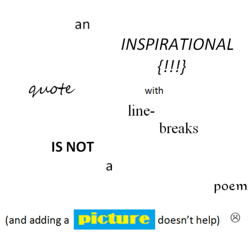poem just saying an INSPIRATIONAL quote with line- breaks IS NOT a poem (and adding a picture doesn't help)