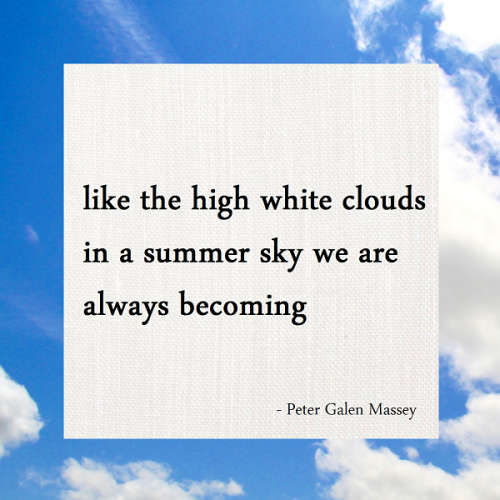 haiku poem like the high white clouds in a summer sky we are always becoming